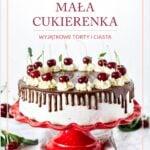 """E-BOOK Mała Cukierenka """"Wyjątkowe Torty i Ciasta"""""""